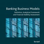 "Prof. Ayadi' latest book: ""Business Models in banks: definition, identification and financial stability assessment – Europe, United States and Canada"""